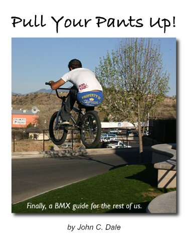 Pull Your Pants Up! Finally, a BMX guide for the rest of us.