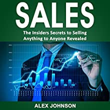Sales: The Insiders Secrets to Selling Anything to Anyone Revealed Audiobook by Alex Johnson Narrated by William Bahl