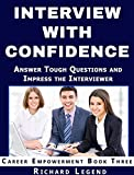 img - for INTERVIEW WITH CONFIDENCE: Always Know Exactly What to Say and How to Answer Tough Questions (Career Empowerment Series Book 3) book / textbook / text book