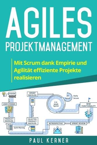 Agiles Projektmanagement: Mit Scrum dank Empirie und Agilität effiziente Projekte realisieren. Taschenbuch – 23. April 2018 Paul Kerner 1717333982