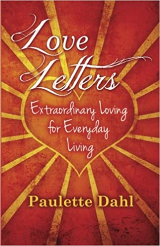 Cover of Love Letters: Extraordinary Loving for Everyday Living by Paulette Dahl - Reviewed January 2017