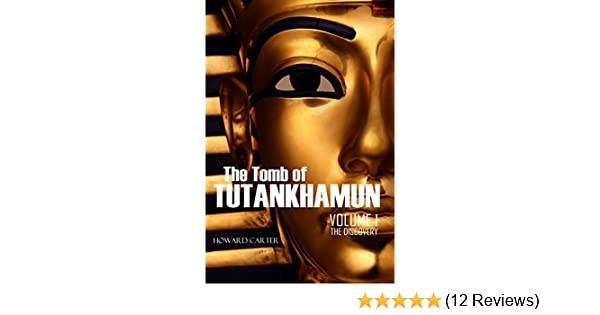 The Tomb of Tutankhamun: Volume I-The Discovery (Expanded, Annotated) - Kindle edition by Howard Carter, A.C. Mace. Arts & Photography Kindle eBooks ...