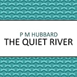 The Quiet River | P. M. Hubbard