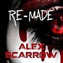 Re-made: Re-Made, Book 1 Audiobook by Alex Scarrow Narrated by Geoffrey Breton
