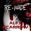 Re-made: Re-Made, Book 1 Hörbuch von Alex Scarrow Gesprochen von: Geoffrey Breton