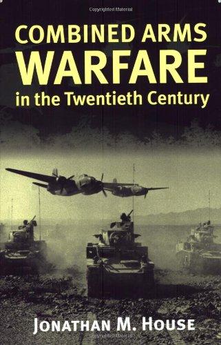 Combined Arms Warfare in the Twentieth Century [Jonathan M. House] (Tapa Blanda)