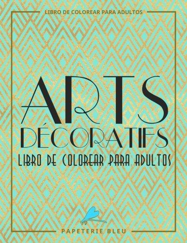 Arts Decoratif: Libro De Colorear Para Adultos: Diseños Art Deco (Serie Relajación) Tapa blanda – 31 oct 2016 Papeterie Bleu 1945888490