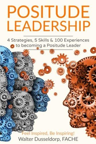 Positude Leadership: 4 Strategies, 5 Skills & 100 Experiences