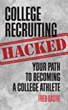 College Recruiting Hacked: Your Path To Becoming A College Athlete