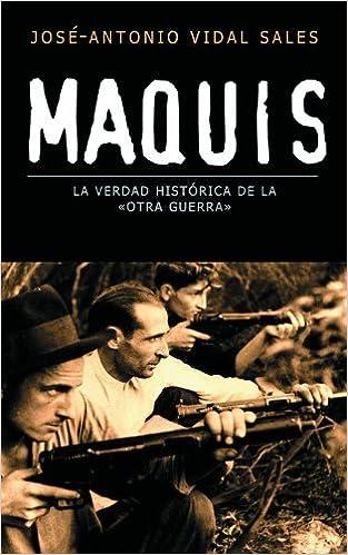 Maquis, la verdad histórica de la «otra guerra» Divulgación: Amazon.es: Vidal Sales, José-Antonio: Libros