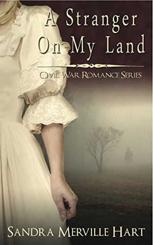 A Stranger On My Land - A Civil War Romance by [Hart, Sandra Merville]