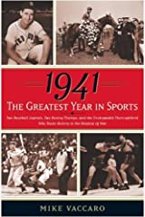 1941 -- The Greatest Year In Sports: Two Baseball Legends, Two Boxing Champs, and the Unstoppable Thoroughbred Who Made History in the Shadow of War Kindle Edition