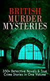 img - for British Murder Mysteries: 350+ Detective Novels & True Crime Stories in One Volume: Hercule Poirot Cases, Sherlock Holmes Series, P. C. Lee Series, Father ... Cases, Eug ne Valmont Stories and many more book / textbook / text book