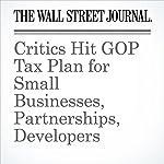 Critics Hit GOP Tax Plan for Small Businesses, Partnerships, Developers | Richard Rubin