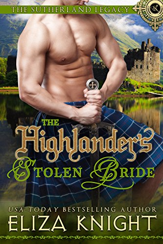 The Highlander's Stolen Bride (The Sutherland Legacy Book 2) by [Knight, Eliza]
