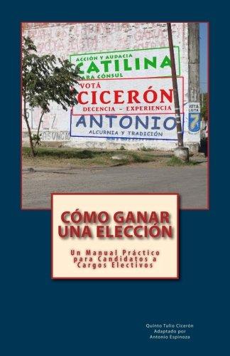Como Ganar una Eleccion: Un Manual Practico para Candidatos a Cargos Electivos (Spanish Edition) [Quinto Tulio Ciceron] (Tapa Blanda)