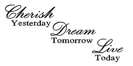 Amazoncom Byyoursidedecal Cherish Yesterday Dream Tomorrow Live