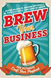 img - for Brew Your Business: The Ultimate Craft Beer Playbook book / textbook / text book