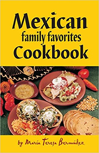 Mexican family favorites cook book by maria teresa bermudez maria mexican family favorites cook book by maria teresa bermudez forumfinder Gallery