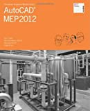 The Aubin Academy Master Series: AutoCAD MEP 2012, Paul Aubin, 1461141265