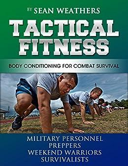 Amazon tactical fitness body conditioning for combat survival tactical fitness body conditioning for combat survival military personnel preppers weekend warriors fandeluxe Gallery