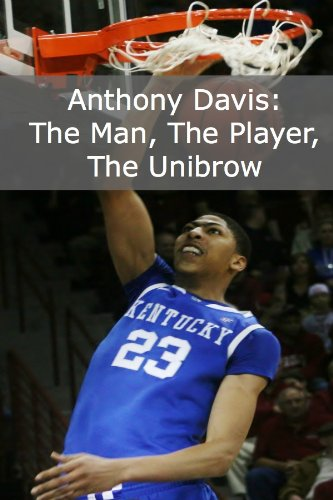 Anthony Davis: The Man, the Player, the Unibrow (A Short Biography of the NBA's Newest - Nba Wildcats Kentucky