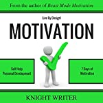 Live by Design!: Self Help & Personal Development: 7 Days of Motivation | Knight Writer