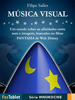 Música Visual: um estudo sobre as afinidades entre som e imagem, baseadas no filme Fantasia de Walt Disney (Série Mnemocine Livro 1) por [Salles, Filipe]