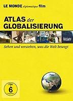 Atlas der Globalisierung - Sehen und verstehen, was die Welt bewegt