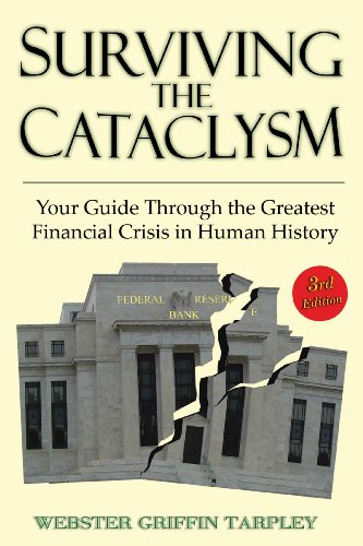 Surviving the Cataclysm: Your Guide Through the Worst Financial Crisis in Human History -  Webster G. Tarpley, 3rd Edition, Paperback