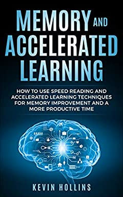 Memory and Accelerated Learning     : How to Use Speed Reading and Advanced Learning Strategies for Memory Improvement and a More Productive Time