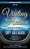 Visiting Heaven: Secrets of Life After Death (Volume 1)