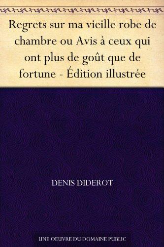 Regrets sur ma vieille robe de chambre ou Avis à ceux qui ont plus de goût que de fortune - Édition illustrée (French Edition)