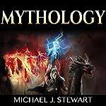 Mythology: Folklore, Myths & Legends: The History of Gods, Men and the Mythologies of the World | Michael J. Stewart