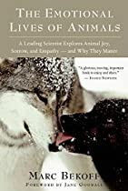 The Emotional Lives of Animals: A Leading Scientist Explores Animal Joy, Sorrow, and Empathy ― and Why They Matter