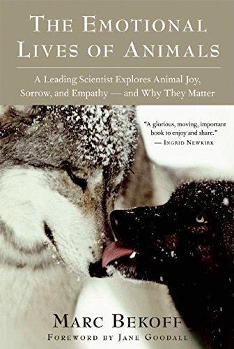 The Emotional Lives of Animals: A Leading Scientist Explores Animal Joy, Sorrow, and Empathy ― and Why They Matter by Brand: New World Library