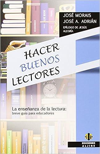 Hacer buenos lectores: Breve guía para educadores Educacion Y Docencia: Amazon.es: José Carlos Junça de Morais, José Antonio Adrián Torres: Libros