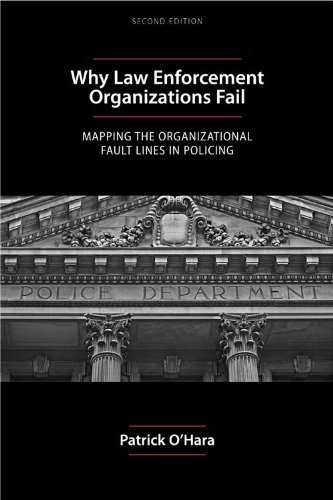 By Patrick O'Hara - Why Law Enforcement Organizations Fail: Mapping the Organizational Fault Lines in Policing (2nd Edition) (7/21/12) ebook
