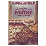 The Complete Book of Pastry : Sweet and Savory, Clayton, Bernard, Jr., 0671242768