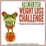 The 21-Day Weight Loss Challenge: A Deep and No BS Step-by-Step Approach to Transforming Your Lifestyle | 21 Day Challenges