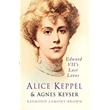 Alice Keppel & Agnes Keyser: Edward VII's Last Loves