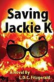 Saving Jackie K, L. D. C. Fitzgerald, 0983747318