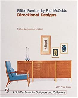 Fifties Furniture By Paul McCobb: Directional Designs (Schiffer Book For  Collectors And Designers, ): Paul McCobb, Jennifer A. Lindbeck, Pina.
