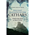 Lost Teachings of the Cathars: Their Beliefs and Practices