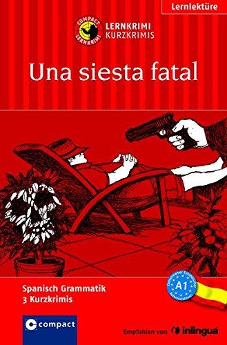 Una siesta fatal: Compact Lernkrimi. Lernziel Spanisch Grammatik - Niveau A1