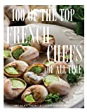 100 of the Top French Chefs of All Time, Alex Trost and Vadim Kravetsky, 1493638831