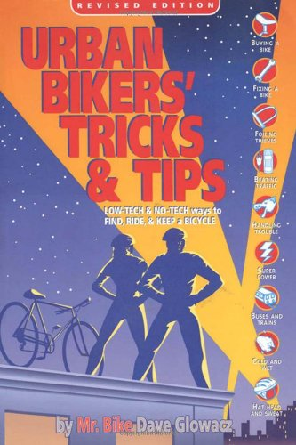Download Urban Bikers' Tricks & Tips: Low-Tech & No-Tech Ways to Find, Ride, & Keep a Bicycle PDF