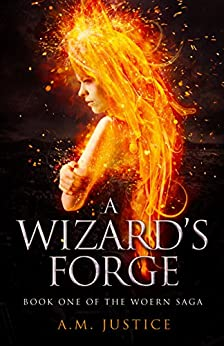 A Wizard's Forge (The Woern Saga Book 1) by [Justice, A.M.]