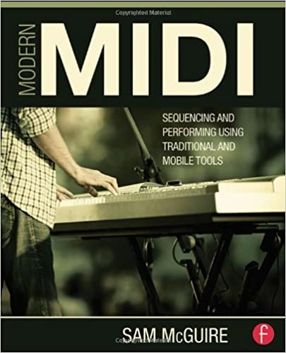 Modern MIDI: Sequencing and Performing Using Traditional and Mobile Tools December 10, 2013