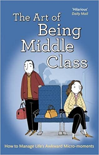 The Art of Being Middle Class: How to Handle Life's Awkward Micro-moments by Not Actual Size (2016-05-05)